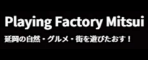 Playing Factory Mitsui